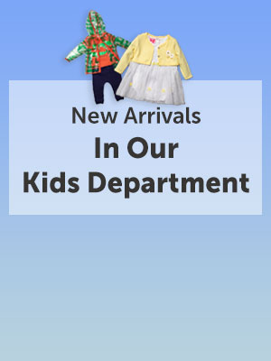New Arrivals in Our Kids Department